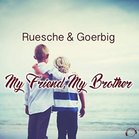 RUESCHE & GOERBIG - MY FRIEND, MY BROTHER